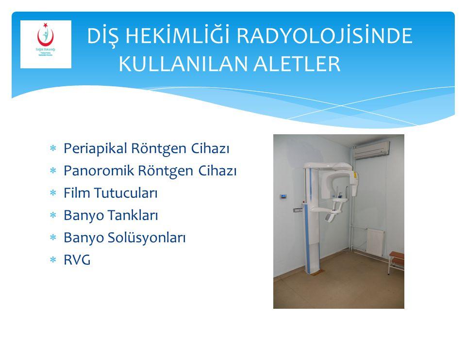  Periapikal Röntgen Cihazı  Panoromik Röntgen Cihazı  Film Tutucuları  Banyo Tankları  Banyo Solüsyonları  RVG DİŞ HEKİMLİĞİ RADYOLOJİSİNDE KULL