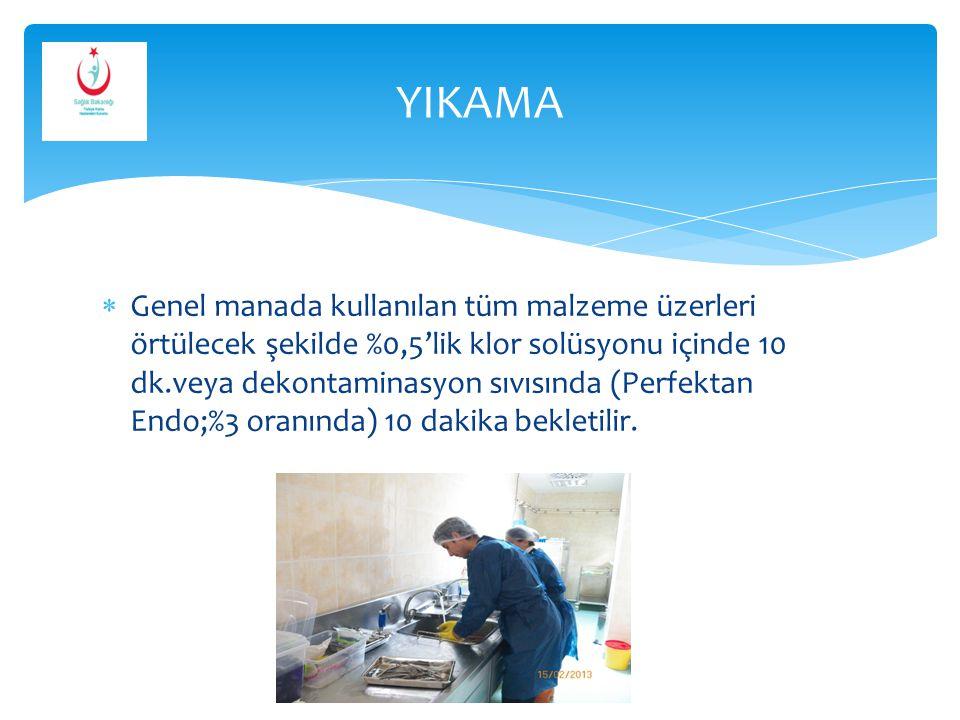  Genel manada kullanılan tüm malzeme üzerleri örtülecek şekilde %0,5'lik klor solüsyonu içinde 10 dk.veya dekontaminasyon sıvısında (Perfektan Endo;%
