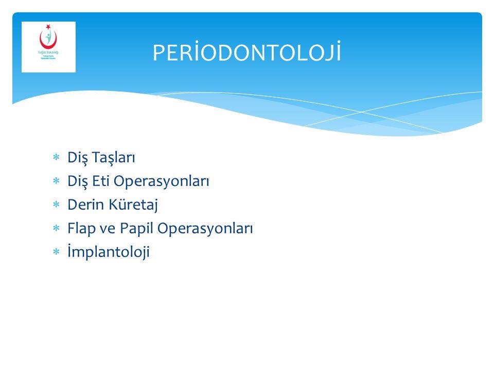  Diş Taşları  Diş Eti Operasyonları  Derin Küretaj  Flap ve Papil Operasyonları  İmplantoloji PERİODONTOLOJİ