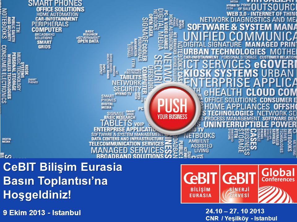 PRESS CONFERENCE 15.09.2011, ISTANBUL CeBIT Bilişim Eurasia Basın Toplantısı'na Hoşgeldiniz! 9 Ekim 2013 - Istanbul 24.10 – 27. 10 2013 CNR / Yeşilköy