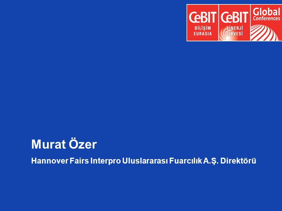 CeBIT events Worldwide Porto Alegre, Brazil Hannover, Germany Istanbul, Turkey Sydney, Australia Murat Özer Direktör HİFAŞ Murat Özer Hannover Fairs I