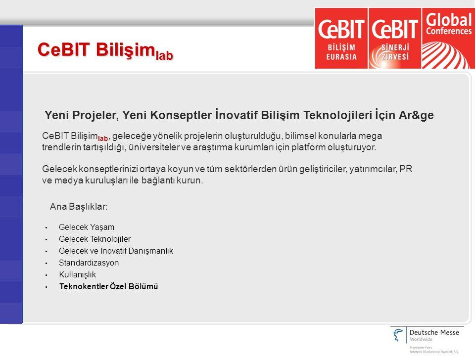 CeBIT Bilişim lab Yeni Projeler, Yeni Konseptler İnovatif Bilişim Teknolojileri İçin Ar&ge CeBIT Bilişim lab, geleceğe yönelik projelerin oluşturulduğ