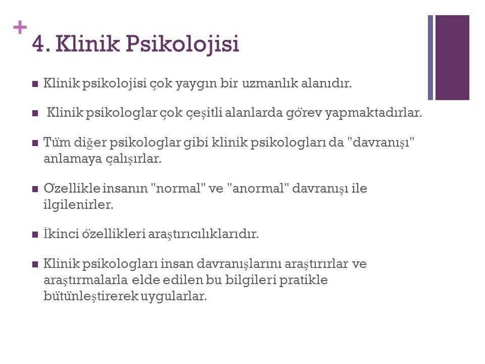 + 4.Klinik Psikolojisi Klinik psikolojisi c ̧ ok yaygın bir uzmanlık alanıdır.