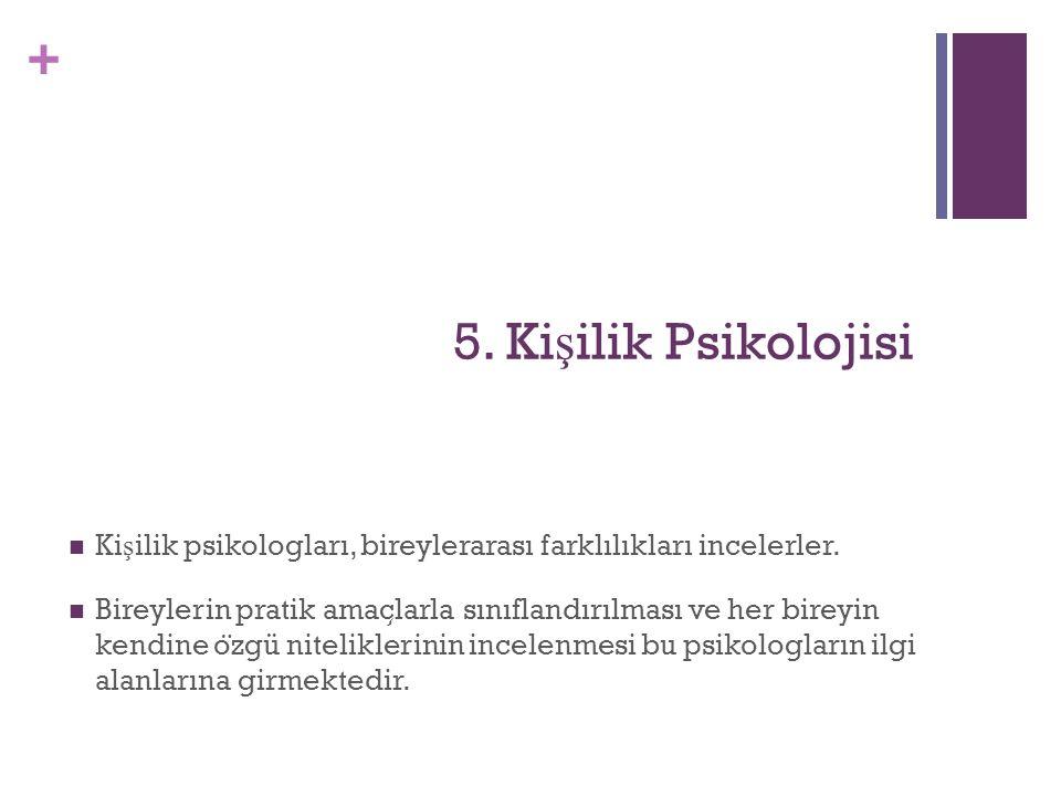 + 5.Ki ş ilik Psikolojisi Ki ş ilik psikologları, bireylerarası farklılıkları incelerler.