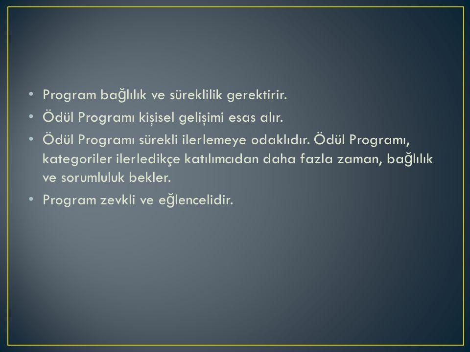 Program ba ğ lılık ve süreklilik gerektirir.Ödül Programı kişisel gelişimi esas alır.
