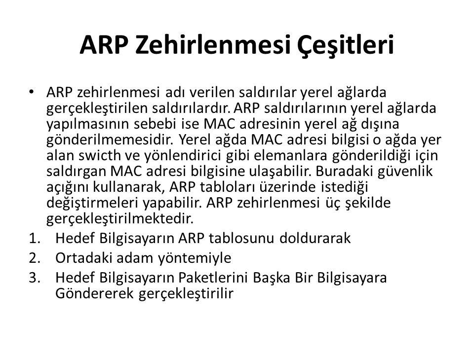 ARP Zehirlenmesi Çeşitleri ARP zehirlenmesi adı verilen saldırılar yerel ağlarda gerçekleştirilen saldırılardır. ARP saldırılarının yerel ağlarda yapı