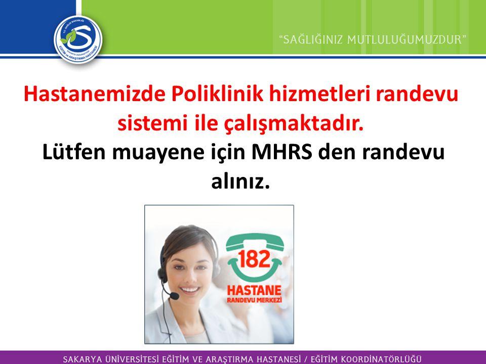 Hastanemizde Poliklinik hizmetleri randevu sistemi ile çalışmaktadır.