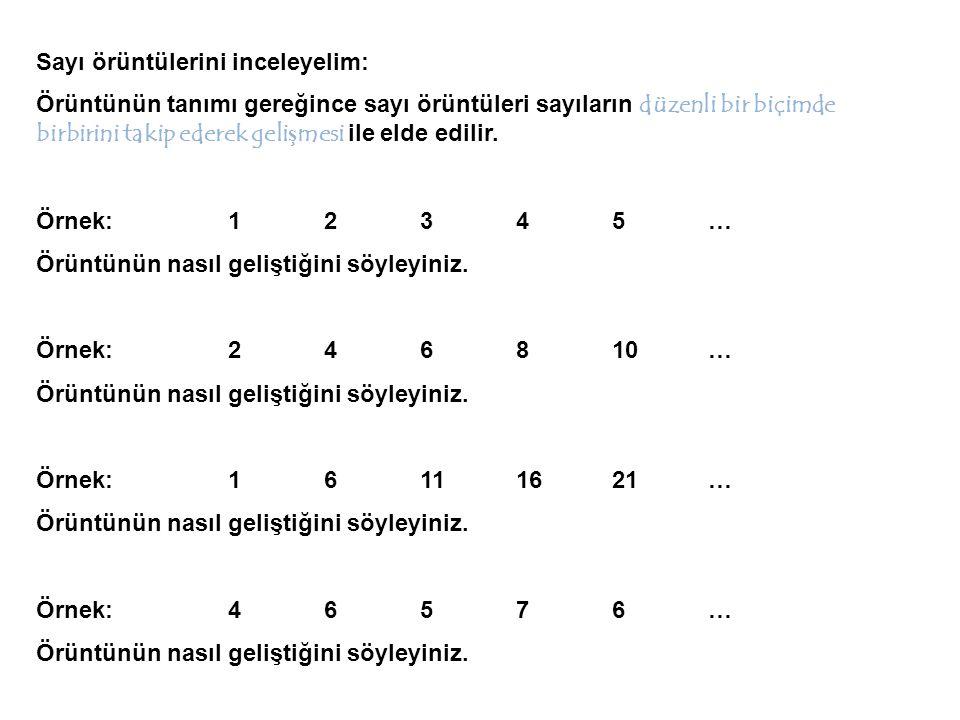 Sayı örüntülerini inceleyelim: Örüntünün tanımı gereğince sayı örüntüleri sayıların düzenli bir biçimde birbirini takip ederek geli ş mesi ile elde ed
