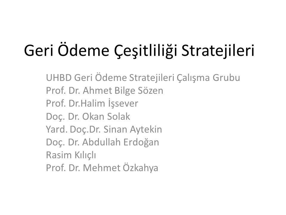 Geri Ödeme Çeşitliliği Stratejileri UHBD Geri Ödeme Stratejileri Çalışma Grubu Prof.