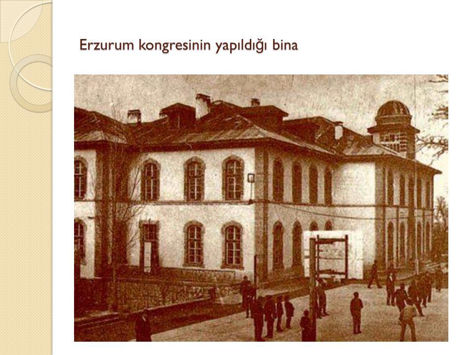 Erzurum kongresi (23 Temmuz-7A ğ ustos) Kongrenin Toplanma Amacı: Do ğ u Anadolu'daki Ermeni tehlikesine karşı önlem almak. Bölgedeki Türk halkının he