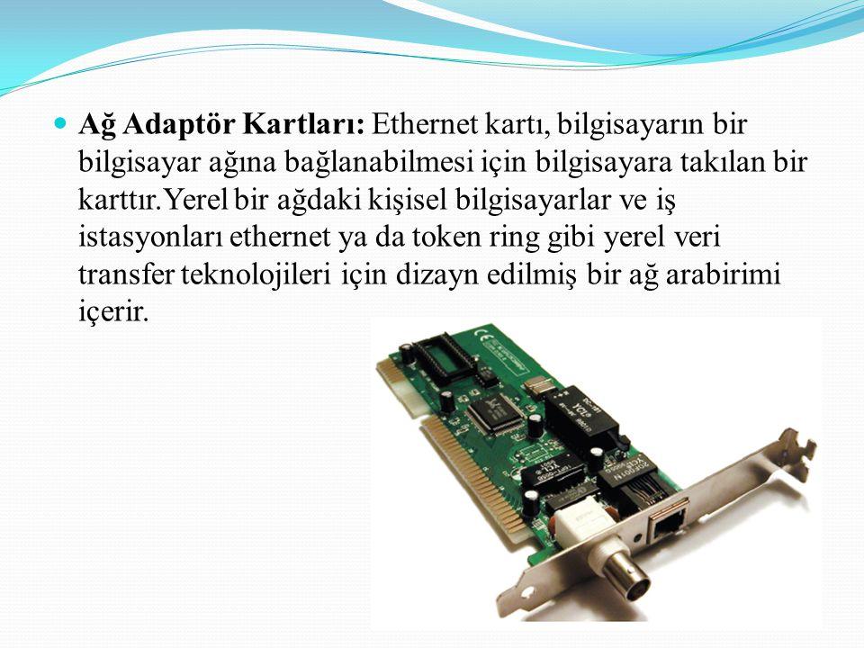 Ağ Adaptör Kartları: Ethernet kartı, bilgisayarın bir bilgisayar ağına bağlanabilmesi için bilgisayara takılan bir karttır.Yerel bir ağdaki kişisel bilgisayarlar ve iş istasyonları ethernet ya da token ring gibi yerel veri transfer teknolojileri için dizayn edilmiş bir ağ arabirimi içerir.