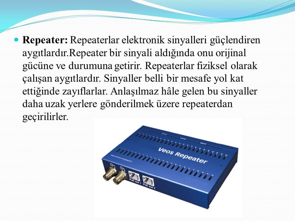 Repeater: Repeaterlar elektronik sinyalleri güçlendiren aygıtlardır.Repeater bir sinyali aldığında onu orijinal gücüne ve durumuna getirir.