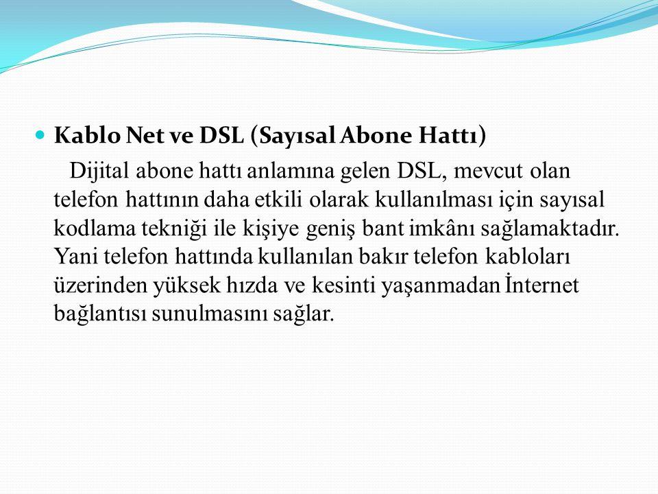 Kablo Net ve DSL (Sayısal Abone Hattı) Dijital abone hattı anlamına gelen DSL, mevcut olan telefon hattının daha etkili olarak kullanılması için sayısal kodlama tekniği ile kişiye geniş bant imkânı sağlamaktadır.