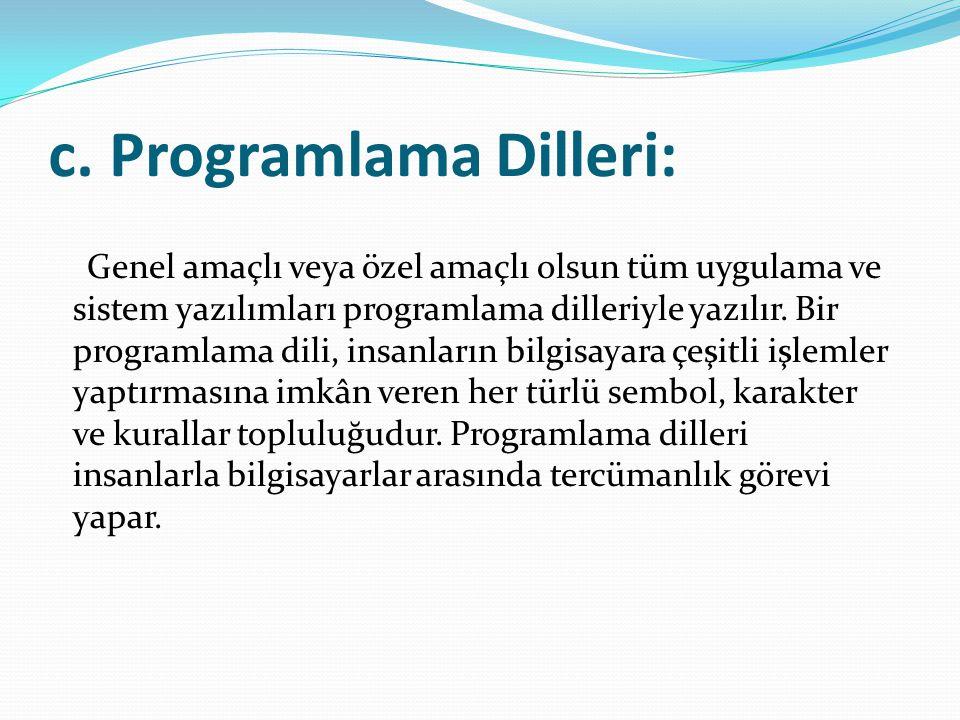 c. Programlama Dilleri: Genel amaçlı veya özel amaçlı olsun tüm uygulama ve sistem yazılımları programlama dilleriyle yazılır. Bir programlama dili, i