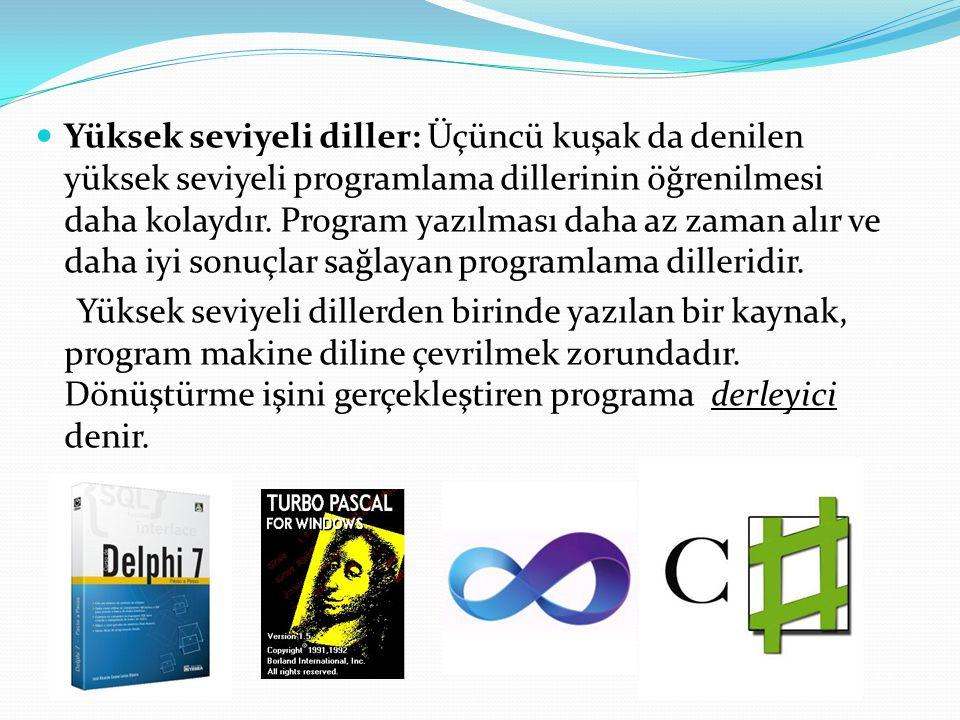 Yüksek seviyeli diller: Üçüncü kuşak da denilen yüksek seviyeli programlama dillerinin öğrenilmesi daha kolaydır.