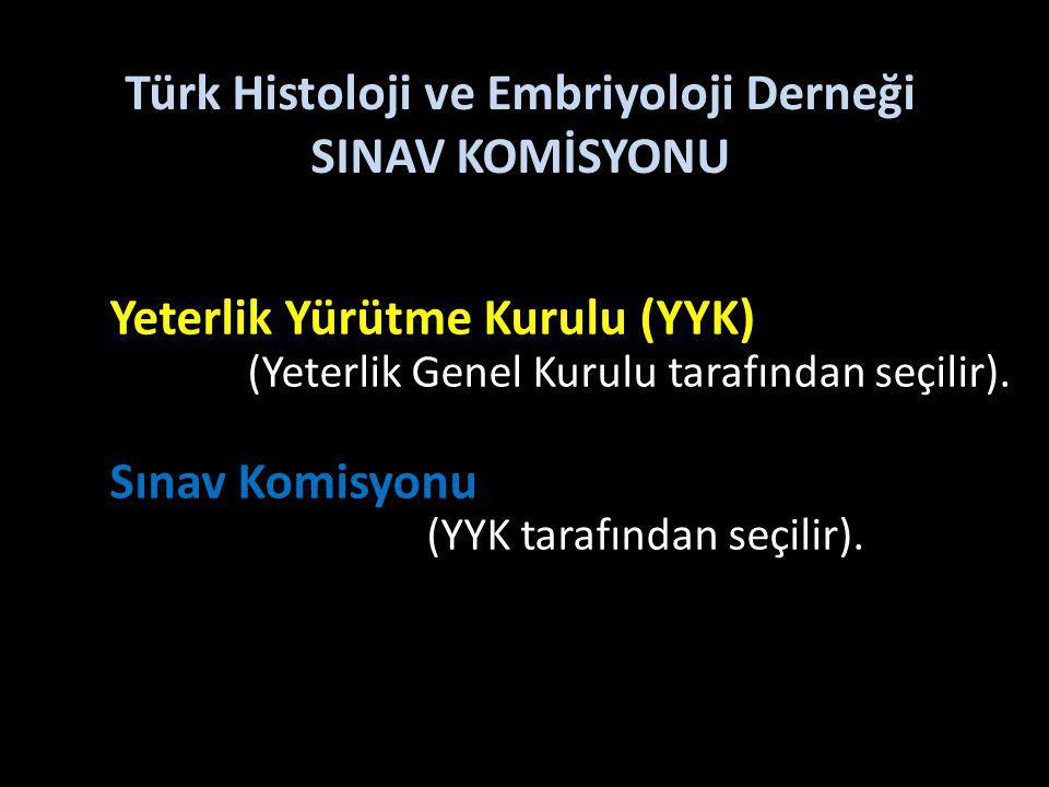 Türk Histoloji ve Embriyoloji Derneği SINAV KOMİSYONU Yeterlik Yürütme Kurulu (YYK) (Yeterlik Genel Kurulu tarafından seçilir).