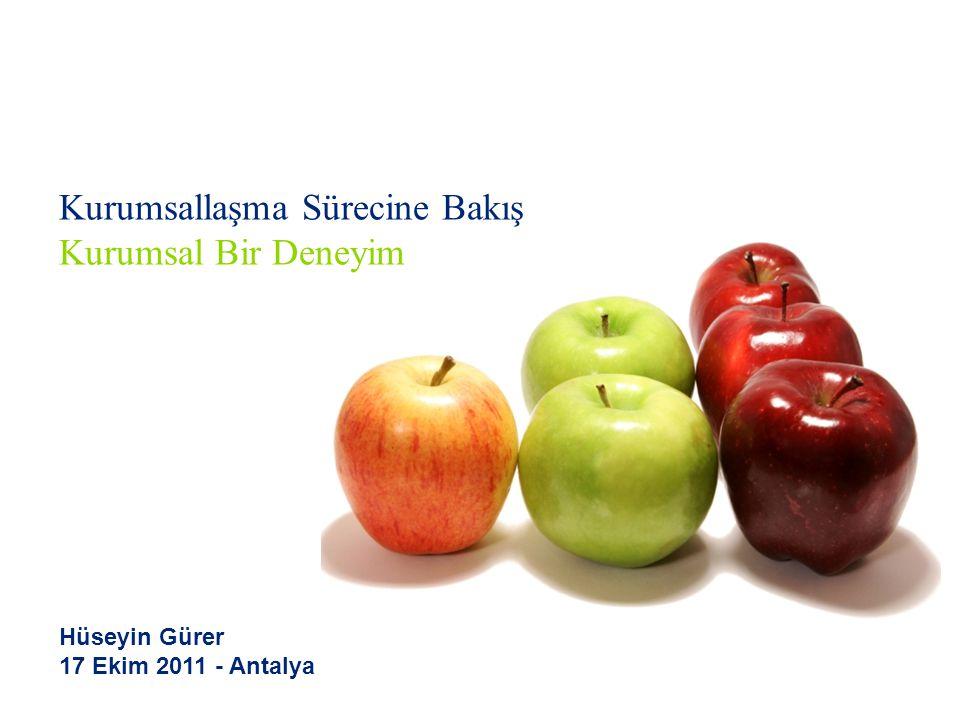 Kurumsallaşma Sürecine Bakış Kurumsal Bir Deneyim Hüseyin Gürer 17 Ekim 2011 - Antalya