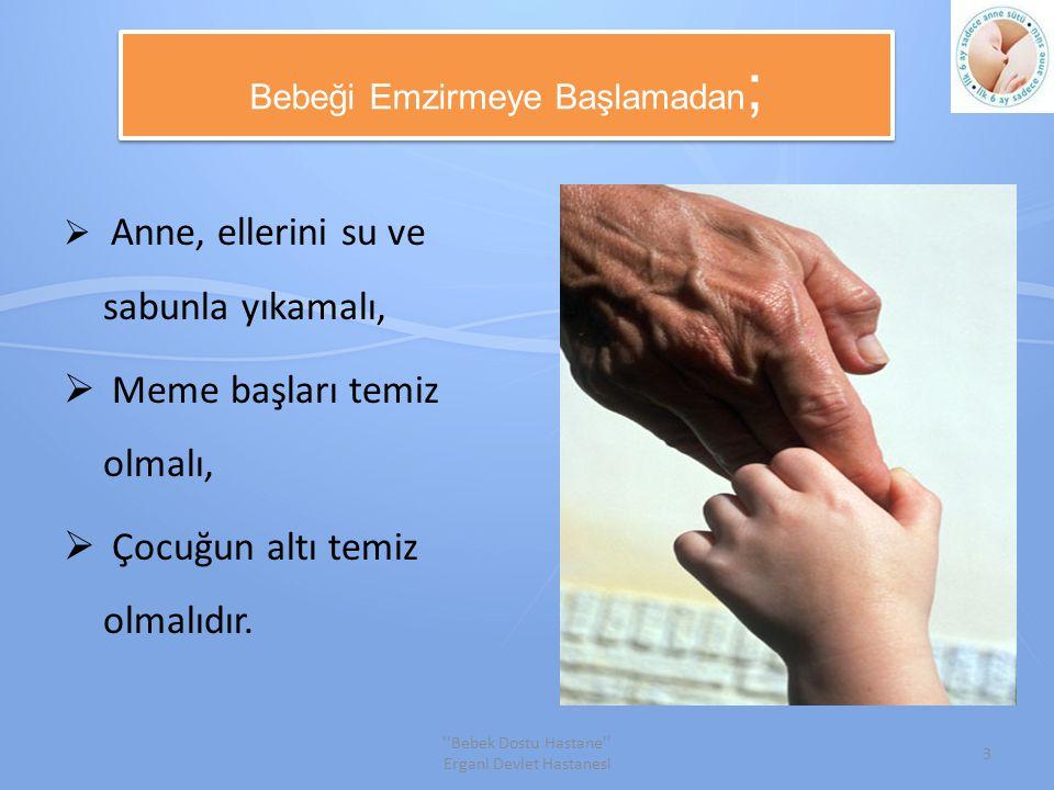 Bebeği Emzirmeye Başlamadan ;  Anne, ellerini su ve sabunla yıkamalı,  Meme başları temiz olmalı,  Çocuğun altı temiz olmalıdır.