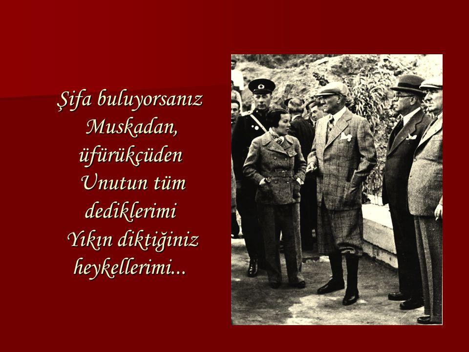 Şifa buluyorsanız Muskadan, üfürükçüden Unutun tüm dediklerimi Yıkın diktiğiniz heykellerimi...