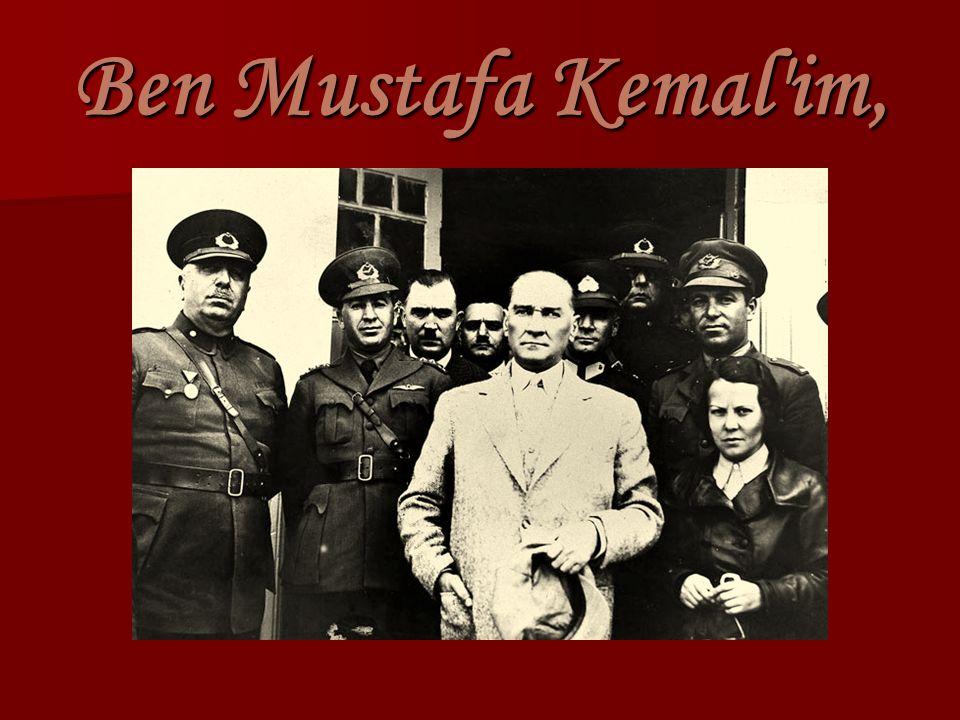 Ben Mustafa Kemal'im,