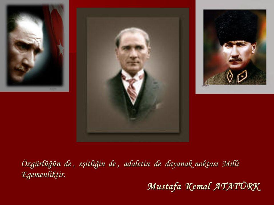 Özgürlüğün de, eşitliğin de, adaletin de dayanak noktası Milli Egemenliktir. Mustafa Kemal ATATÜRK