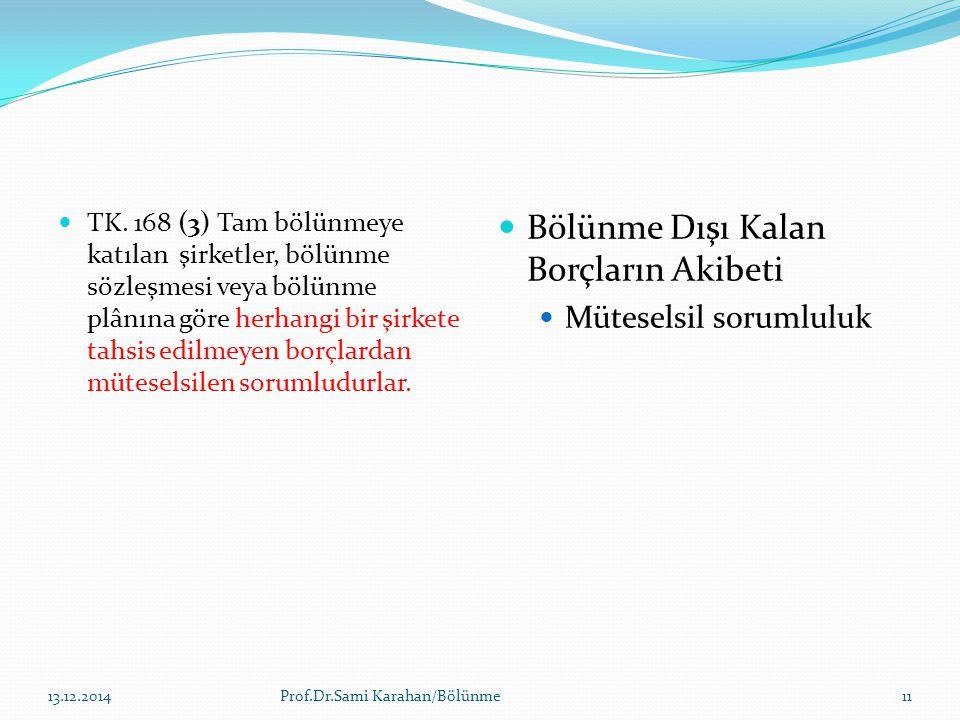 TK. 168 (3) Tam bölünmeye katılan şirketler, bölünme sözleşmesi veya bölünme plânına göre herhangi bir şirkete tahsis edilmeyen borçlardan müteselsile