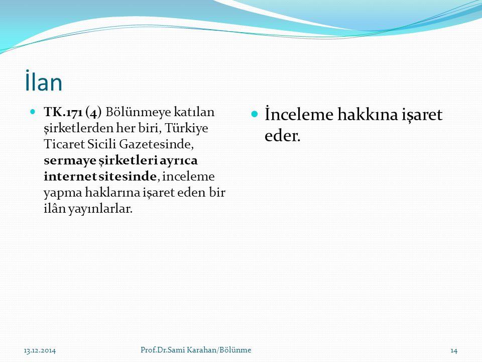 İlan TK.171 (4) Bölünmeye katılan şirketlerden her biri, Türkiye Ticaret Sicili Gazetesinde, sermaye şirketleri ayrıca internet sitesinde, inceleme ya
