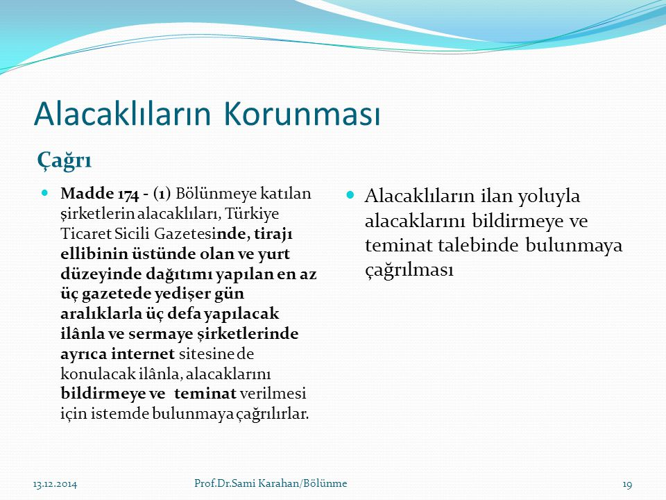 Alacaklıların Korunması Çağrı Madde 174 - (1) Bölünmeye katılan şirketlerin alacaklıları, Türkiye Ticaret Sicili Gazetesinde, tirajı ellibinin üstünde
