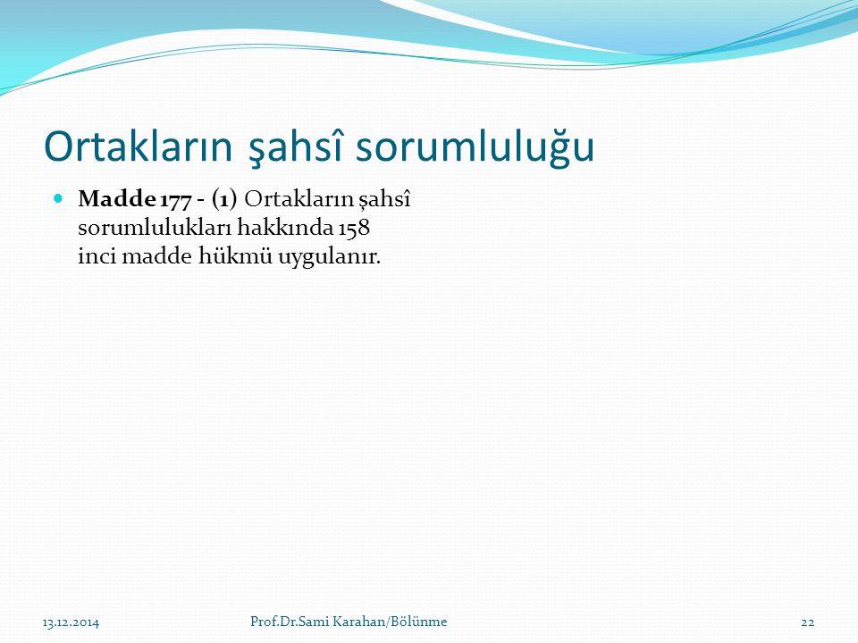 Ortakların şahsî sorumluluğu Madde 177 - (1) Ortakların şahsî sorumlulukları hakkında 158 inci madde hükmü uygulanır. 14.12.2014Prof.Dr.Sami Karahan/B