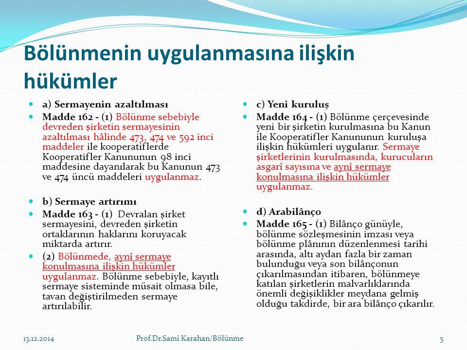 Bölünmenin uygulanmasına ilişkin hükümler a) Sermayenin azaltılması Madde 162 - (1) Bölünme sebebiyle devreden şirketin sermayesinin azaltılması hâlin