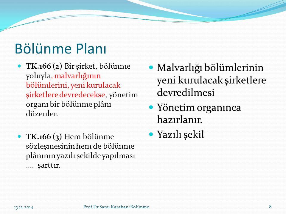 Bölünme Planı TK.166 (2) Bir şirket, bölünme yoluyla, malvarlığının bölümlerini, yeni kurulacak şirketlere devredecekse, yönetim organı bir bölünme pl