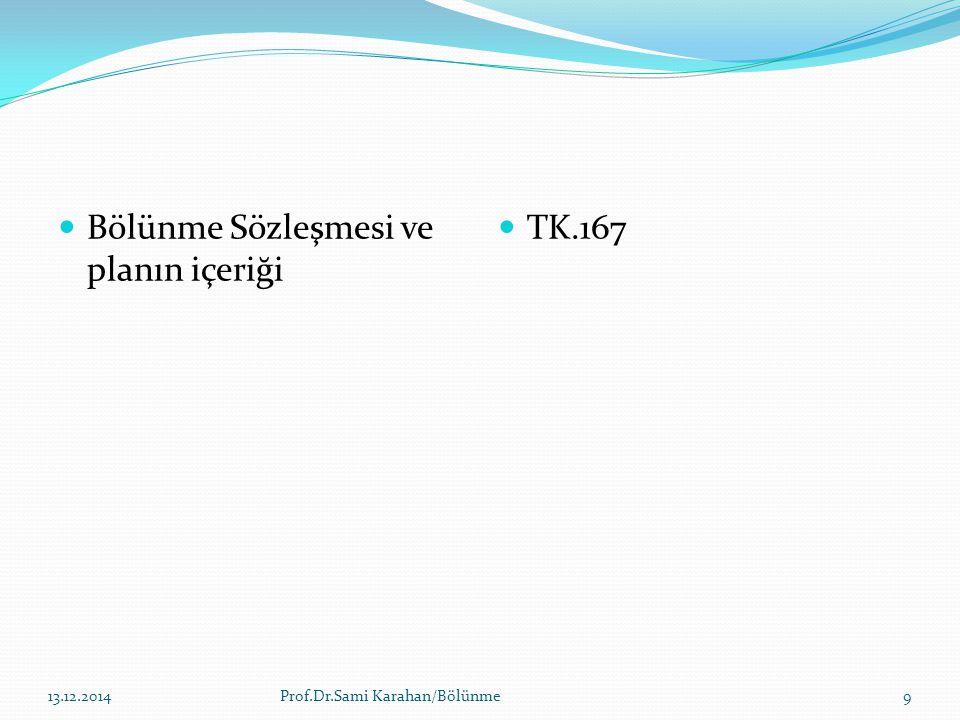 Bölünme Sözleşmesi ve planın içeriği TK.167 14.12.2014Prof.Dr.Sami Karahan/Bölünme9