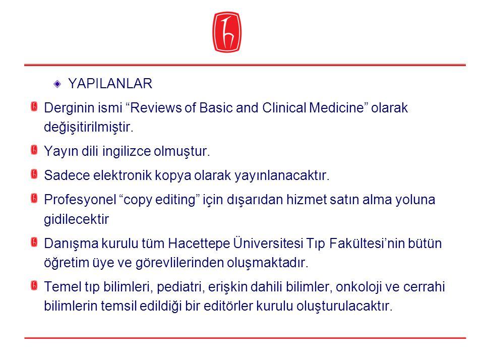 """YAPILANLAR Derginin ismi """"Reviews of Basic and Clinical Medicine"""" olarak değişitirilmiştir. Yayın dili ingilizce olmuştur. Sadece elektronik kopya ola"""