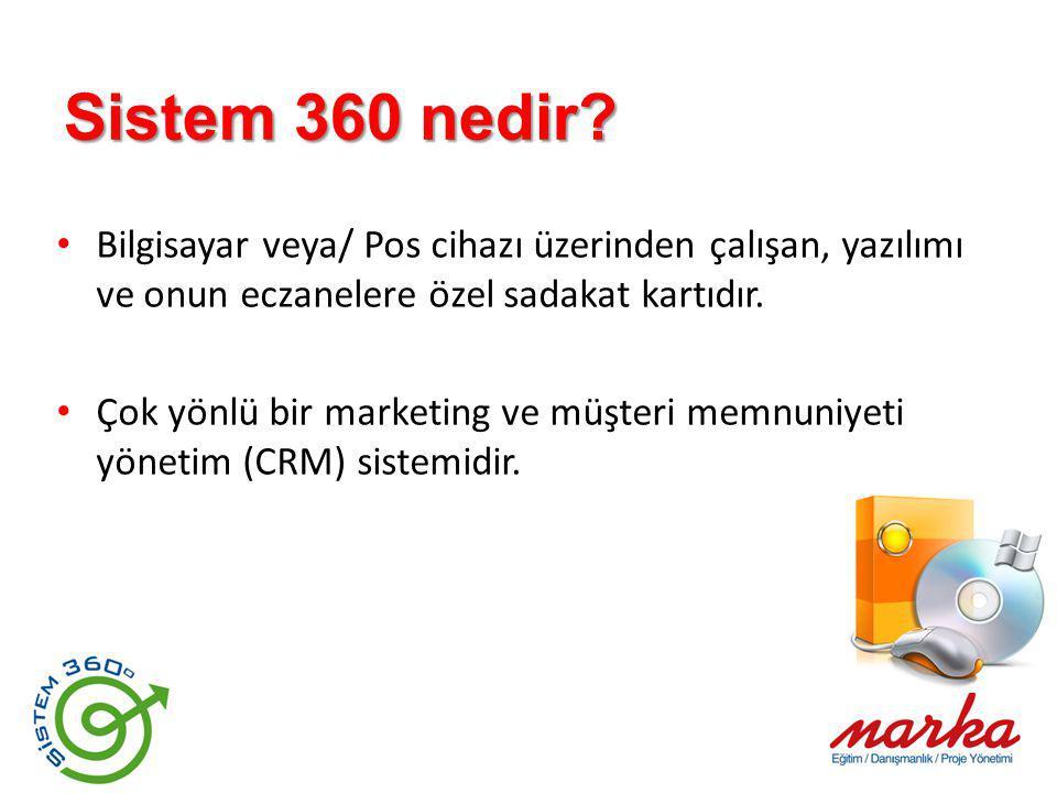 Sistem 360 nedir? Bilgisayar veya/ Pos cihazı üzerinden çalışan, yazılımı ve onun eczanelere özel sadakat kartıdır. Çok yönlü bir marketing ve müşteri