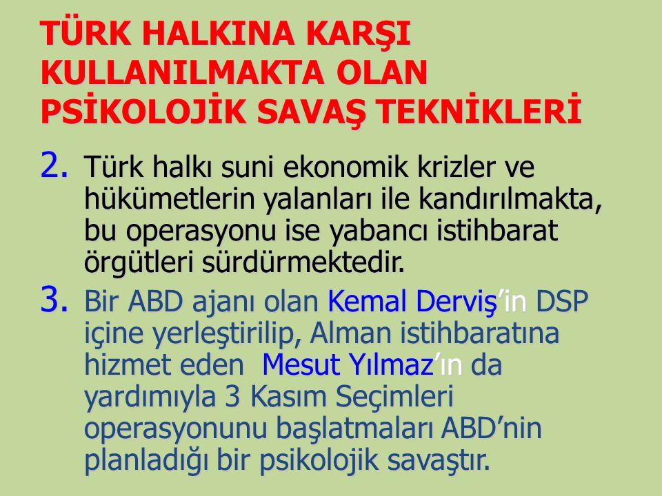 TÜRK HALKINA KARŞI KULLANILMAKTA OLAN PSİKOLOJİK SAVAŞ TEKNİKLERİ 2. Türk halkı suni ekonomik krizler ve hükümetlerin yalanları ile kandırılmakta, bu