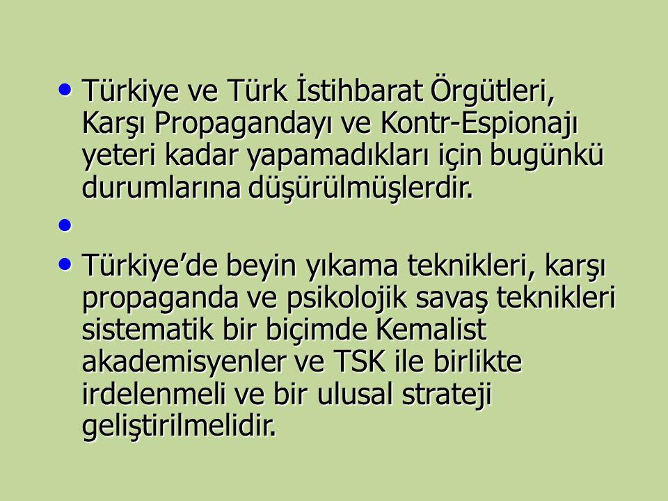 Türkiye ve Türk İstihbarat Örgütleri, Karşı Propagandayı ve Kontr-Espionajı yeteri kadar yapamadıkları için bugünkü durumlarına düşürülmüşlerdir. Türk