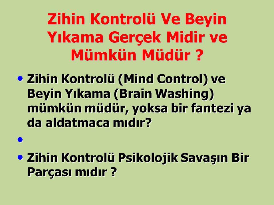 Zihin Kontrolü Ve Beyin Yıkama Gerçek Midir ve Mümkün Müdür ? Zihin Kontrolü (Mind Control) ve Beyin Yıkama (Brain Washing) mümkün müdür, yoksa bir fa