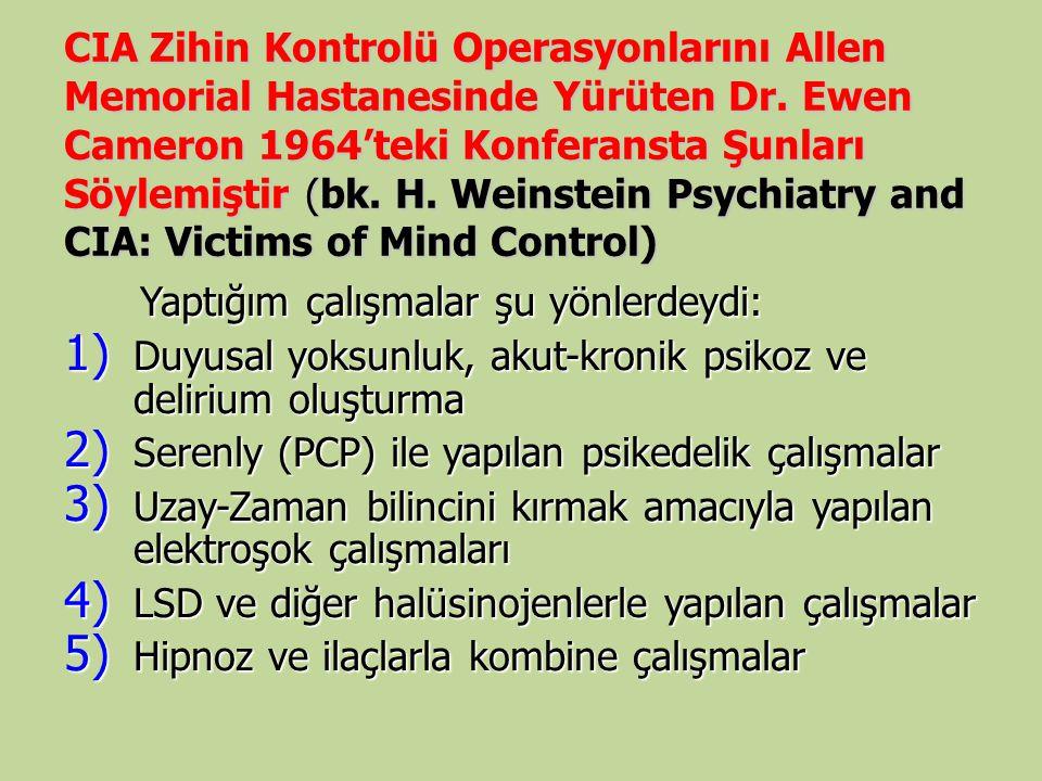 CIA Zihin Kontrolü Operasyonlarını Allen Memorial Hastanesinde Yürüten Dr. Ewen Cameron 1964'teki Konferansta Şunları Söylemiştir (bk. H. Weinstein Ps