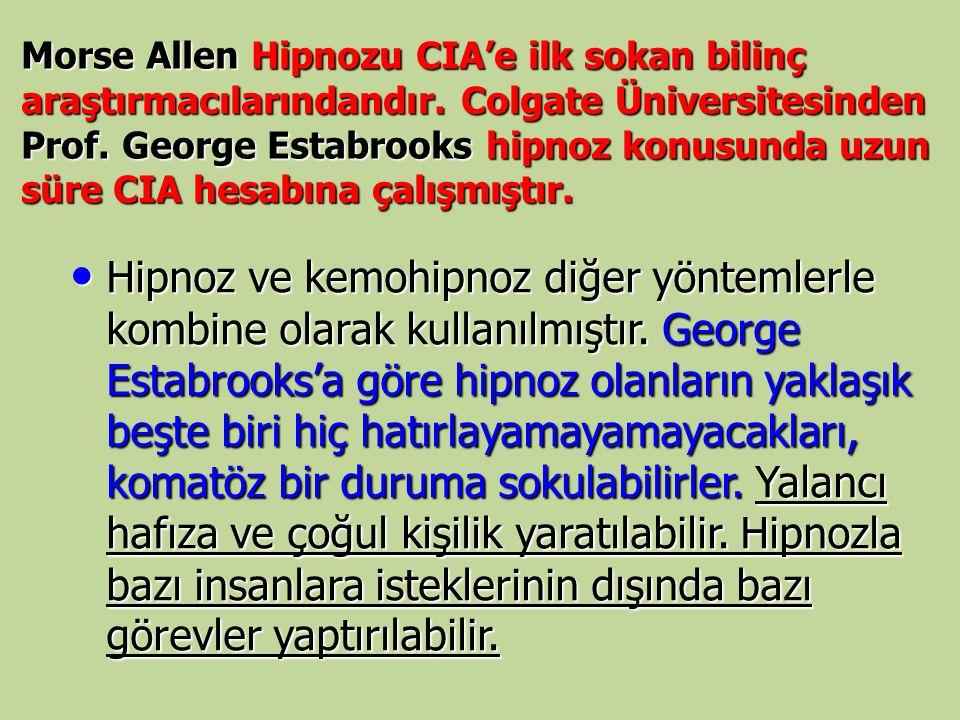 Morse Allen Hipnozu CIA'e ilk sokan bilinç araştırmacılarındandır. Colgate Üniversitesinden Prof. George Estabrooks hipnoz konusunda uzun süre CIA hes