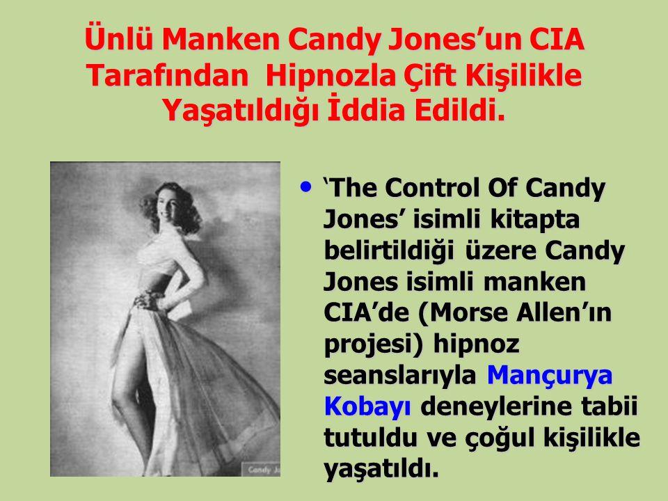 Ünlü Manken Candy Jones'un CIA Tarafından Hipnozla Çift Kişilikle Yaşatıldığı İddia Edildi. 'The Control Of Candy Jones' isimli kitapta belirtildiği ü