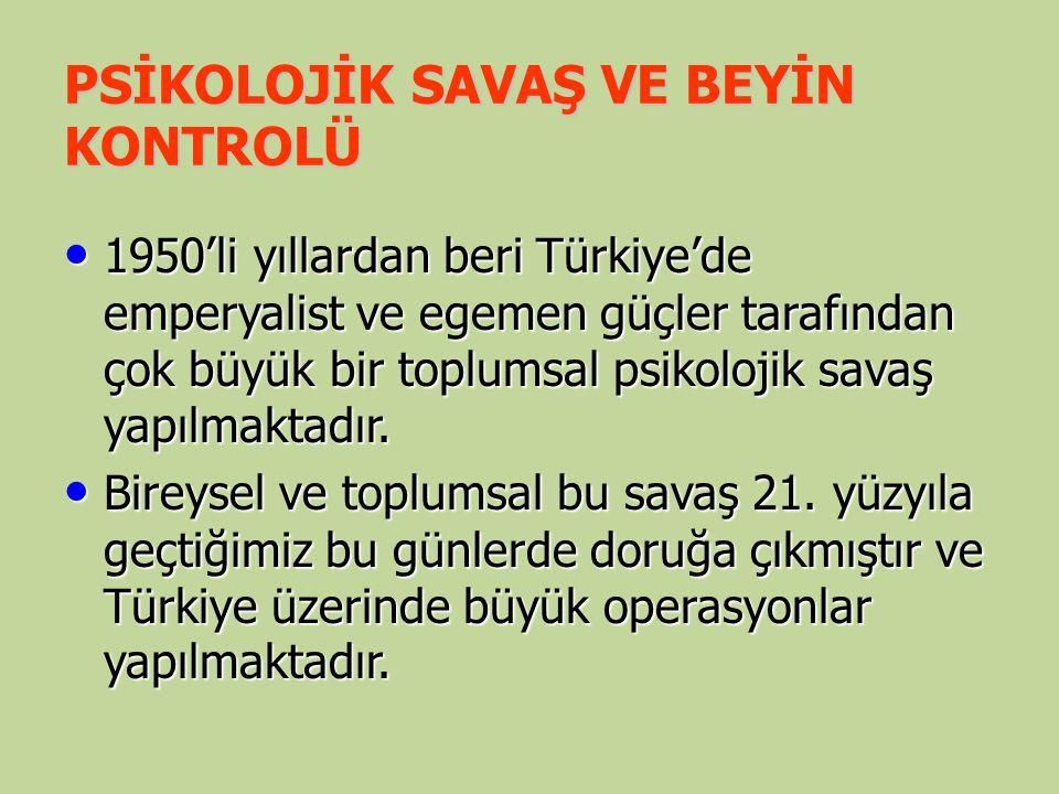 PSİKOLOJİK SAVAŞ VE BEYİN KONTROLÜ 1950'li yıllardan beri Türkiye'de emperyalist ve egemen güçler tarafından çok büyük bir toplumsal psikolojik savaş