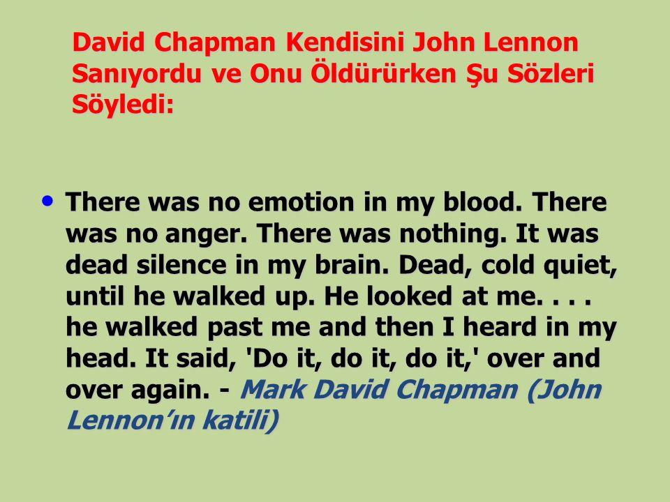 David Chapman Kendisini John Lennon Sanıyordu ve Onu Öldürürken Şu Sözleri Söyledi: There was no emotion in my blood. There was no anger. There was no