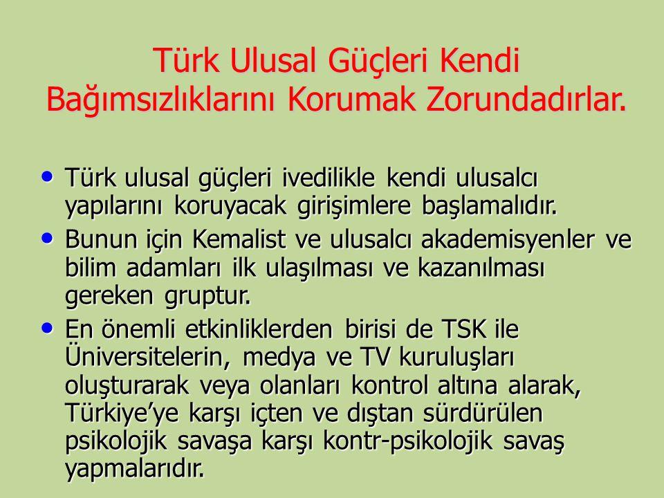 Türk Ulusal Güçleri Kendi Bağımsızlıklarını Korumak Zorundadırlar. Türk ulusal güçleri ivedilikle kendi ulusalcı yapılarını koruyacak girişimlere başl
