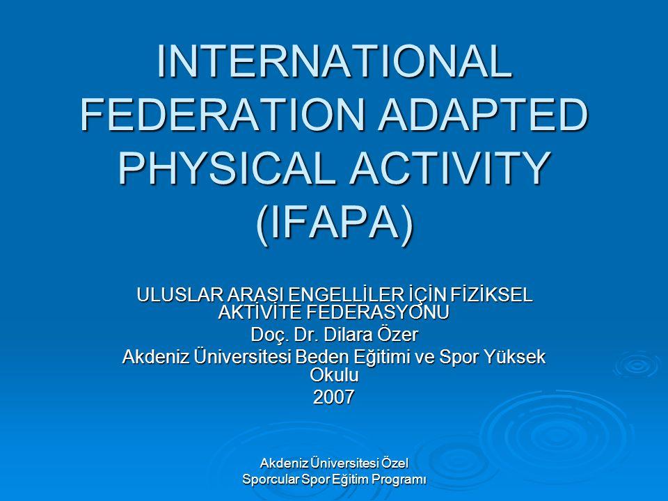 Akdeniz Üniversitesi Özel Sporcular Spor Eğitim Programı INTERNATIONAL FEDERATION ADAPTED PHYSICAL ACTIVITY (IFAPA) ULUSLAR ARASI ENGELLİLER İÇİN FİZİ