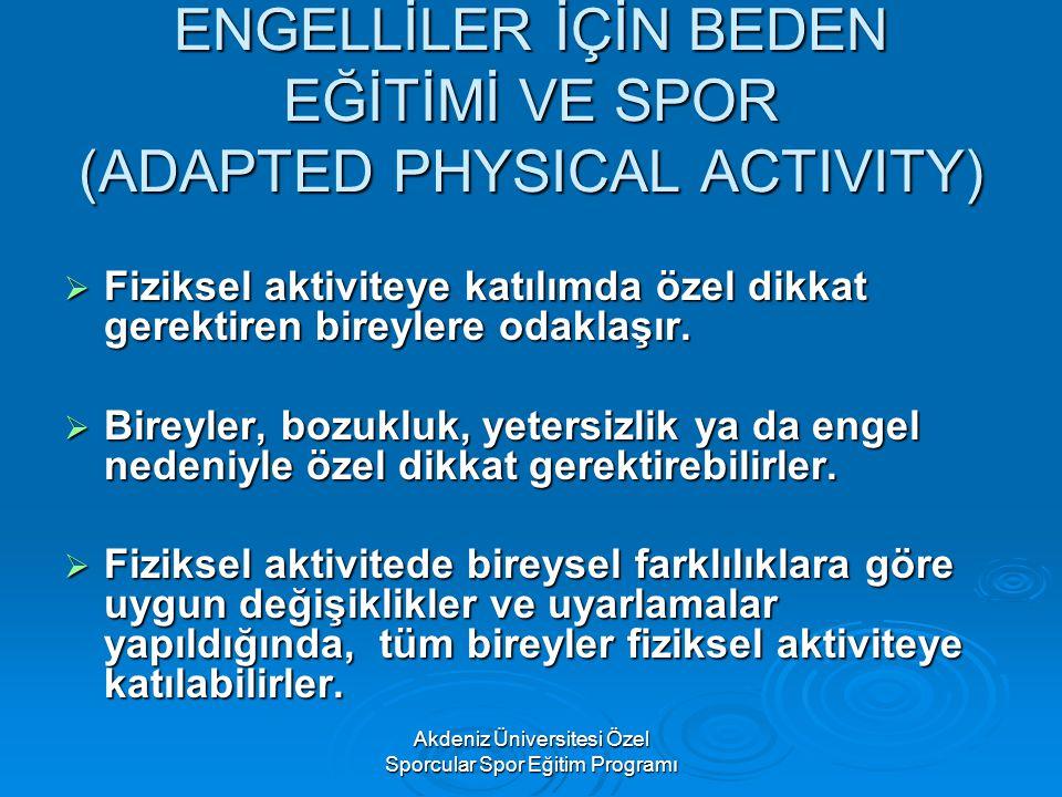 Akdeniz Üniversitesi Özel Sporcular Spor Eğitim Programı ENGELLİLER İÇİN BEDEN EĞİTİMİ VE SPOR (ADAPTED PHYSICAL ACTIVITY)  Fiziksel aktiviteye katıl