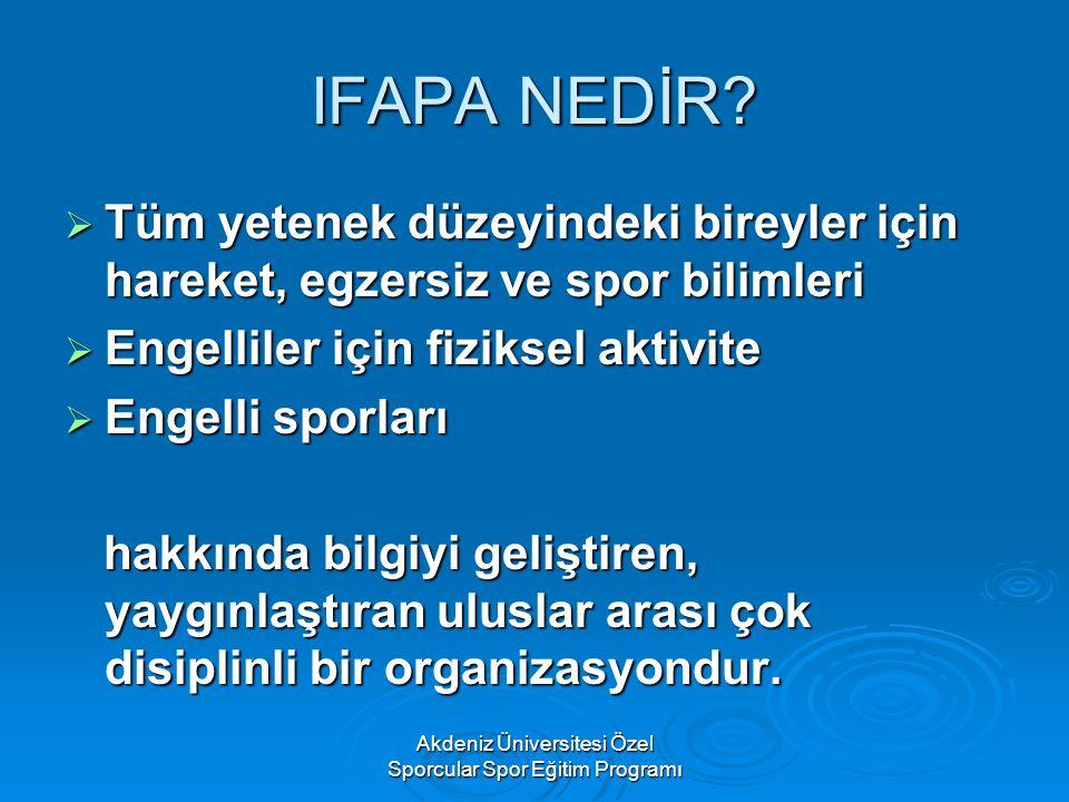 Akdeniz Üniversitesi Özel Sporcular Spor Eğitim Programı IFAPA NEDİR?  Tüm yetenek düzeyindeki bireyler için hareket, egzersiz ve spor bilimleri  En