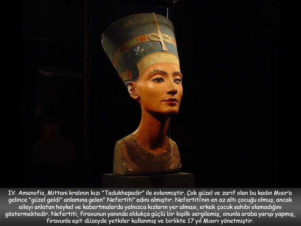 IV.Amenofis, Mittani kralının kızı Tadukhepadir ile evlenmiştir.