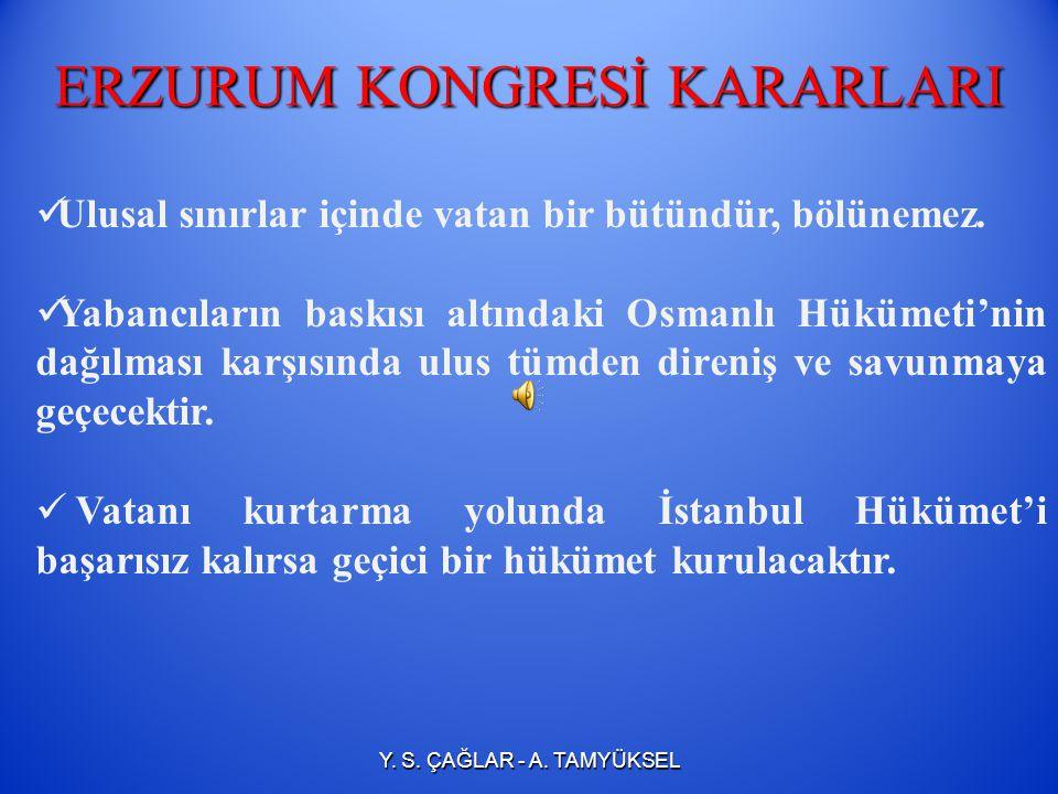 ERZURUM KONGRESİ (23 TEMMUZ – 7 AĞUSTOS 1919) 3 Temmuz'da Erzurum'a gelen Mustafa Kemal, 8 Temmuz'da İstanbul'a görevinden ve askerlikten ayrıldığını bildirerek, Osmanlı Hükümeti ile tüm ilişkilerini sona erdirmiştir.