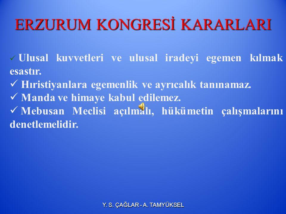 ERZURUM KONGRESİ KARARLARI Ulusal sınırlar içinde vatan bir bütündür, bölünemez. Yabancıların baskısı altındaki Osmanlı Hükümeti'nin dağılması karşısı