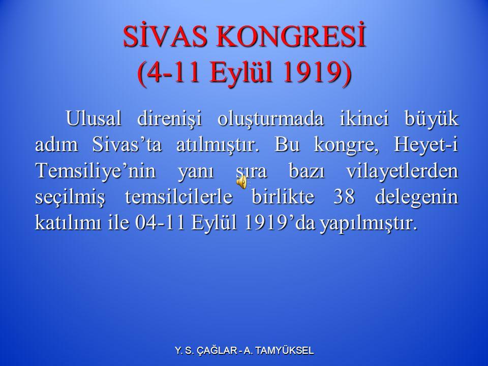 SİVAS KONGRESİ (4-11 Eylül 1919) Ulusal direnişi oluşturmada ikinci büyük adım Sivas'ta atılmıştır.